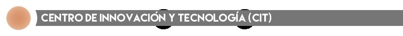 Centro de Innovación y Tecnología (CIT)